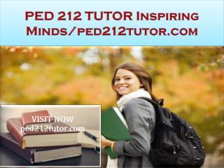 PED 212 TUTOR Inspiring Minds/ped212tutor.com