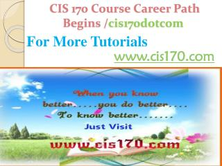 CIS 170 Course Career Path Begins /cis170dotcom