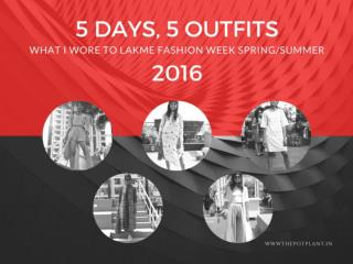 5 Days, 5 Outfits – What I Wore To Lakme Fashion Week Spring/Summer 2016