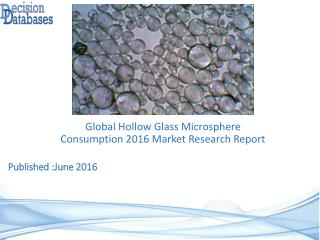 Global Hollow Glass Microsphere Consumption Industry: Market research, Company Assessment and Industry Analysis 2016