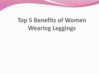 Top 5 Benefits of Women Wearing Leggings