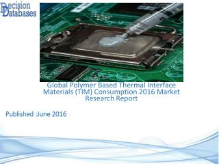 International Polymer Based Thermal Interface Materials (TIM) Consumption Market 2016-2021