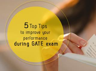 5 TOP TIPS TO IMPROVE YOUR PERFORMANCE DURING GATE EXAMS