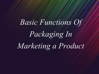Basic Functions Of Packaging In Marketing a Product