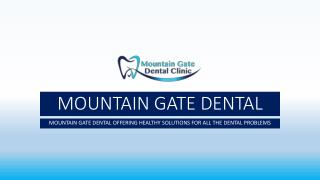 Mountain Gate Dental offering healthy solutions for all the dental problems