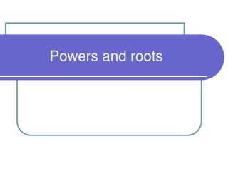 Powers and roots