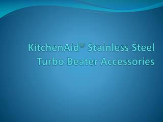 KitchenAid® Stainless Steel Turbo Beater Accessories