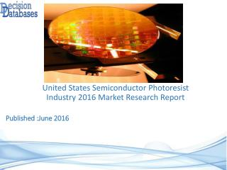 United States Semiconductor Photoresist Market 2016-2021