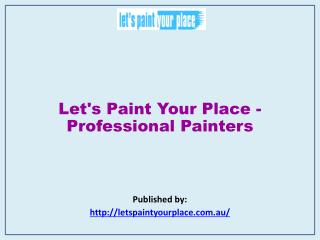 Lets Paint Your Place are professional painters for both residential and commercial needs. Let's Paint Your Place is com