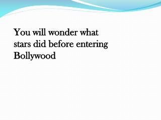 You will wonder what stars did before entering Bollywood