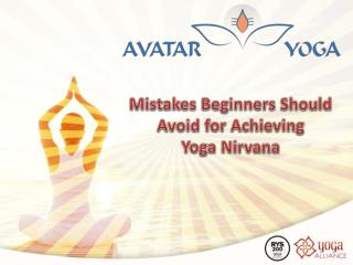 Mistakes Beginners Should Avoid for Achieving Yoga Nirvana
