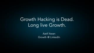 Growth Hacking is Dead. Long Live Growth