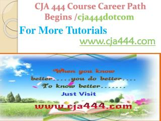 CJA 444 Course Career Path Begins /cja444dotcom