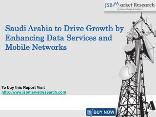 Saudi Arabia to Drive Growth by Enhancing Data Services and Mobile Networks