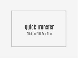 Quick Transfer