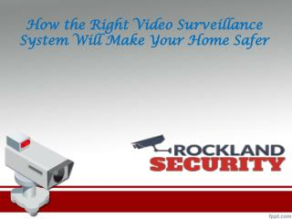 How the Right Video Surveillance System Will Make Your Home Safer