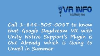 Call 1-844-305-0087 to know that Google Daydream VR with Unity Native Support's Plugin is Out Already which is going to