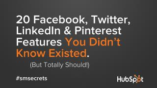 20 Facebook, Twitter, LinkedIn & Pinterest Features You Didn't Know Existed But Totally Should.