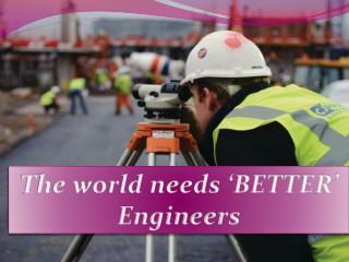 The world needs 'BETTER' Engineers