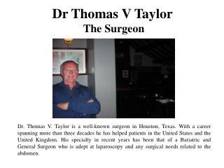Dr Thomas V Taylor - The Surgeon