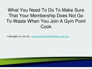 What You Need To Do To Make Sure That Your Membership Does Not Go To Waste When You Join A Gym Point Cook