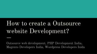 How to create a Outsource website Development?
