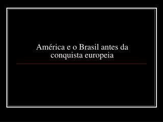 Am rica e o Brasil antes da conquista europeia