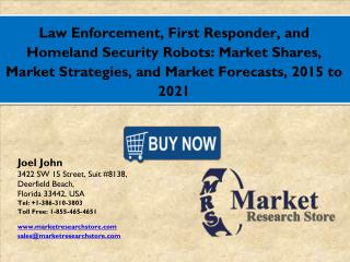 Global Law Enforcement, First Responder, and Homeland Security Robots Market 2016: Industry Size, Key Trends, Demand, Gr
