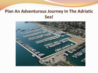 Plan An Adventurous Journey In The Adriatic Sea!