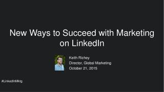 New Ways to Succeed With Marketing on LinkedIn