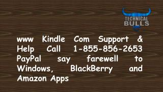 www Kindle Com Support & Help Call 1-855-856-2653 PayPal Say Goodbye to Windows, Blackberry and Amazon Apps