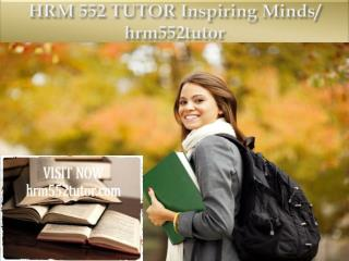 HRM 552 TUTOR Inspiring Minds/ hrm552tutor