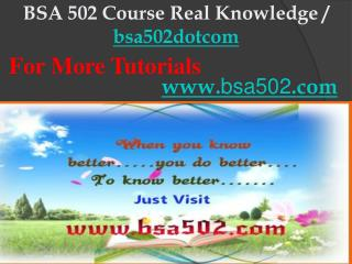 BSA 502 Course Real Knowledge / bsa502dotcom