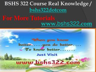 BSHS 322 Course Real Knowledge / bshs322dotcom