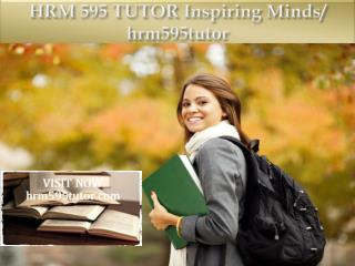 HRM 595 TUTOR Inspiring Minds/ hrm595tutor