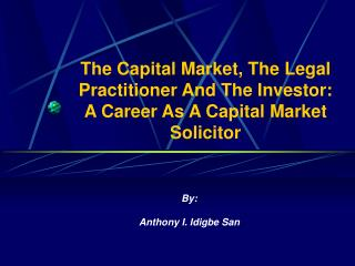 The Capital Market, The Legal Practitioner And The Investor:  A Career As A Capital Market Solicitor