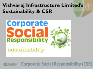 Vishvaraj Infrastructure Limited's Sustainability & CSR