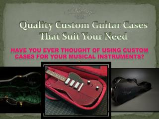 Quality custom guitar cases that suit your need
