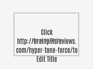 http://brainpillsreviews.com/hyper-tone-force/