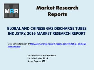 Global Gas Discharge Tubes Industry 2016 with China Market Applications, Growth Rate and Competitive Landscape