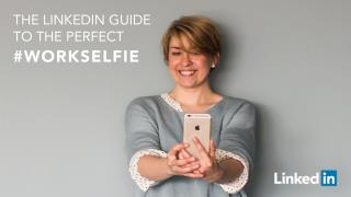 The LinkedIn Guide To The Perfect Work Selfie