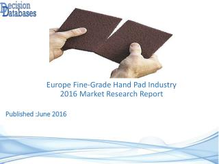Europe Fine Grade Hand Pad Industry 2016 Market Research Report
