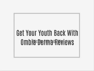 Get Your Youth Back With Ombia Derma Reviews