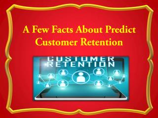 A Few Facts About Predict Customer Retention
