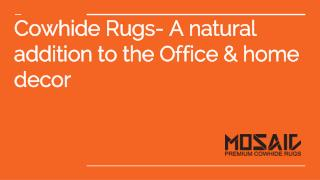 Cowhide Rugs- A natural addition to the Office & home decor