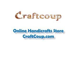 Buy Handicrafts Online, Handicrafts of India, Online Handicrafts Store - CraftCoup.com
