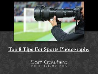 Top 8 Tips For Sports Photography