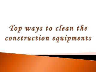 Top Ways to clean the construction equipments