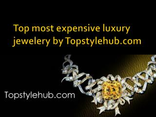 Tops most expensive luxury jewelery by Topstylehub