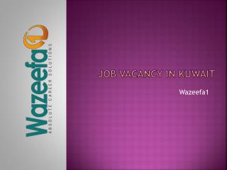 Job Vacancy in Kuwait @ Wazeefa1
